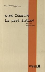 Alfred Alexandre - Aimé Césaire, la part intime.