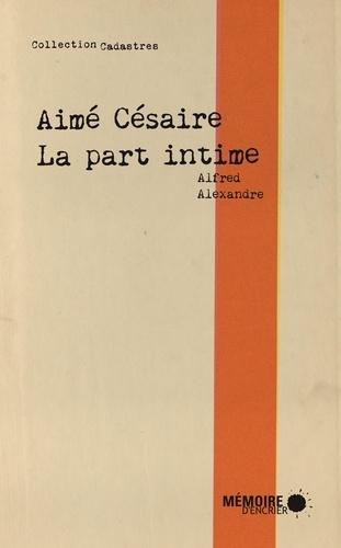 Alfred Alexandre et  Mémoire d'encrier - Aimé Césaire, la part intime.