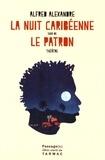 Alfred Alexandre - La Nuit caribéenne suivi de Le Patron.