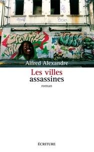 Alfred Alexandre - Les villes assassines.
