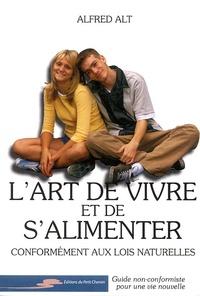 Alfred Alt - L'art de vivre et de s'alimenter - Conformément aux lois naturelles, guide non-conformiste pour une vie nouvelle.