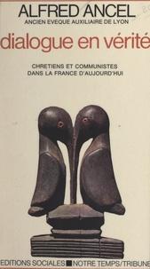 Alfred Ancel - Dialogue en vérité - Chrétiens et Communistes dans la France d'aujourd'hui.