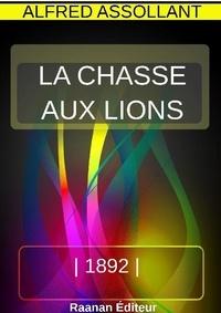 Alfred Assolland - La chasse aux lions.