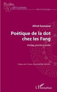 Alfred Assoumou - Poétique de la dot chez les Fang - Mariage, parenté et famille.