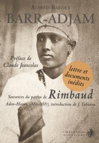Alfred Bardey - Barr-Adjam - Souvenirs du patron de Rimbaud, Aden-Harar 1880-1887.