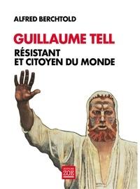 Alfred Berchtold - Guillaume Tell - Résistant et citoyen du monde.