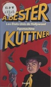 Alfred Bester et Henry Kuttner - Les États-Unis de Hollywood - Suivi de Egomachine.