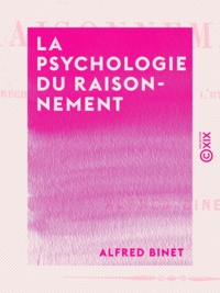 Alfred Binet - La Psychologie du raisonnement - Recherches expérimentales par l'hypnotisme.