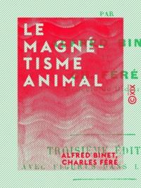 Alfred Binet et Charles Féré - Le Magnétisme animal.