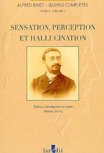 Alfred Binet - Oeuvres complètes - Tome 1 Volume 2, Sensation, perception et hallucination.