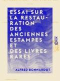 Alfred Bonnardot - Essai sur la restauration des anciennes estampes et des livres rares - Traité sur les meilleurs procédés à suivre pour réparer, détacher, décolorier et conserver les gravures, dessins et livres.