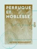 Alfred Bonnardot - Perruque et Noblesse - Fatalité en trois parties.