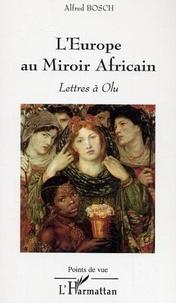 Alfred Bosch - L'Europe au miroir africain - Lettres à Olu.