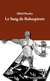 Alfred Bourdy - Le sang de Robespierre.
