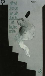 Alfred Brendel - Une aile blanche et l'autre noire - Edition bilingue français-allemand.