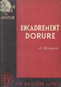 Alfred Broquelet - Dorure-encadrement - Technique des différents genres de gravure. Comment reconnaître les fausses estampes et les faux papiers.