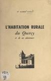 Alfred Cayla - L'habitation rurale du Quercy et de ses alentours.