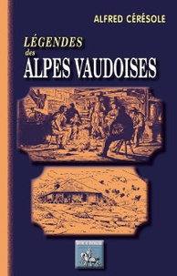 Alfred Ceresole - Légendes des Alpes vaudoises.