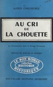 Alfred Chaudeurge et Jean de La Varende - Au cri de la chouette - La Chouannerie dans le bocage normand.