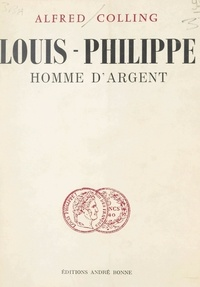 Alfred Colling - Louis-Philippe, homme d'argent.