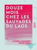 Alfred Coussot et Henri Ruel - Douze mois chez les sauvages du Laos.