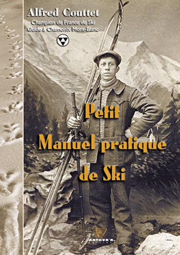 Alfred Couttet - Petit Manuel pratique de Ski - Réédition enrichie du texte publié en 1932.