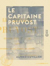 Alfred Cuvillier - Le Capitaine Pruvost - Quelques traits de sa vie.