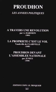 Alfred Darimon et  Clairville - Proudhon, les années politiques - A travers une révolution ; La propriété c'est le vol ; Proudhon devant l'Assemblée nationale.