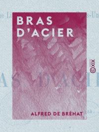 Alfred de Bréhat - Bras d'acier.