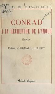 Alfred de Chastellier et Edouard Herriot - Conrad à la recherche de l'amour.