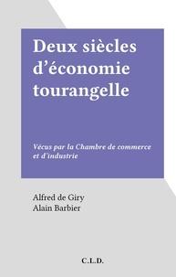 Alfred de Giry et Alain Barbier - Deux siècles d'économie tourangelle - Vécus par la Chambre de commerce et d'industrie.