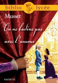 Alfred de Musset et Yvon Le Scanff - Bibliolycée - On ne badine pas avec l'amour, Alfred de Musset.