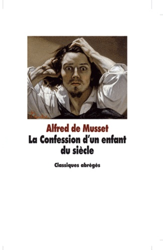 Alfred de Musset et Boris Moissard - La Confession d'un enfant du siècle.