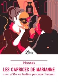 Alfred de Musset - Les caprices de Marianne - Suivi d'On ne badine pas avec l'amour.