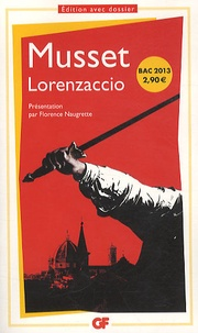 Alfred de Musset et Florence Naugrette - Lorenzaccio - Chronologie, Présentation, notes, dossier, bibliographie.