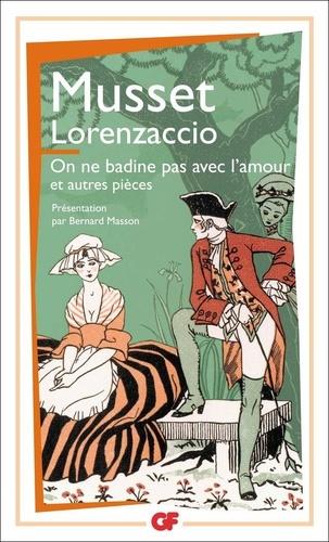 Alfred de Musset - Lorenzaccio - On ne badine pas avec l'amour et autres pièces.