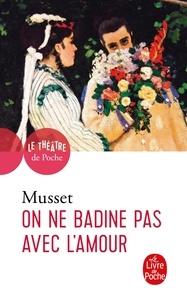 Alfred de Musset - On ne badine pas avec l'amour - Proverbe.