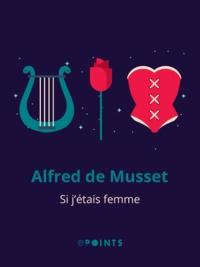 Alfred de Musset - Si j'étais femme.