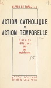 Alfred de Soras - Action catholique et action temporelle - Simples réflexions sur des expériences.