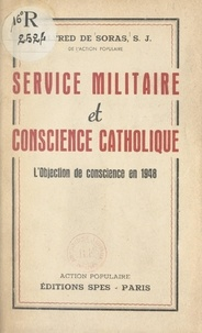 Alfred de Soras - Service militaire et conscience catholique - L'objection de conscience en 1948.