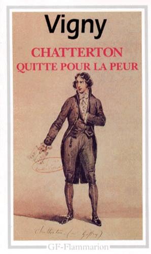 Alfred de Vigny - Chatterton - Quitte pour la peur.