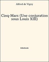 Alfred de Vigny - Cinq-Mars (Une conjuration sous Louis XIII).