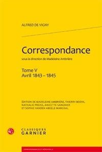 Alfred de Vigny - Correspondance - Tome 5, Avril 1843-1845.