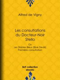 Alfred de Vigny - Les consultations du Docteur-Noir - Stello - Ou Les Diables Bleus (Blue Devils) - Première consultation.