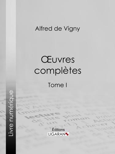Alfred De Vigny et  Ligaran - Oeuvres complètes - Tome I.