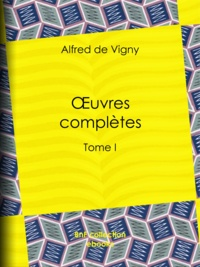 Alfred de Vigny - Oeuvres complètes - Tome I.