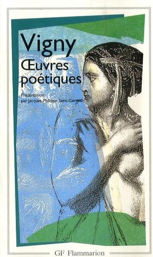 Alfred de Vigny - Oeuvres Poétiques - Poèmes antiques et modernes ; Les destinées ; Manuscrits d'autrefois ; Fantaisies oubliées.