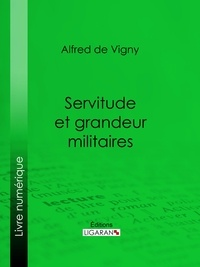 Alfred De Vigny et  Ligaran - Servitude et grandeur militaires.