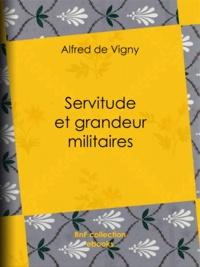 Alfred de Vigny - Servitude et grandeur militaires.