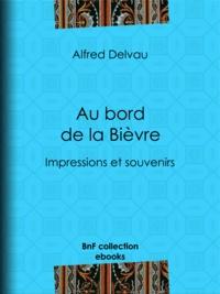 Alfred Delvau - Au bord de la Bièvre - Impressions et souvenirs.